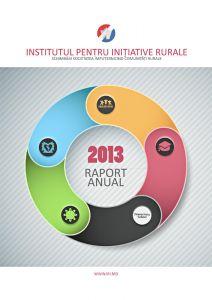 Institutul pentru Inițiative Rurale - raport anual 2013, format A4, 37 pag.