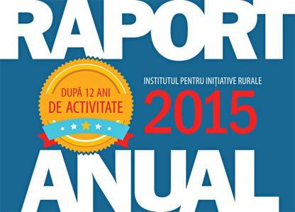 Institutul pentru Inițiative Rurale - raport anual 2015, format A5, 28 pag.