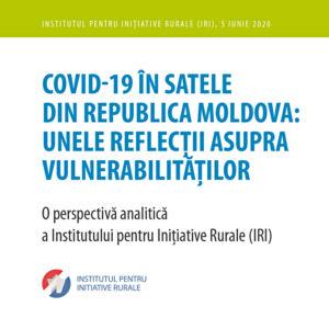 COVID-19 în satele din Republica Moldova: unele reflecții asupra vulnerabilităților. O perspectivă analitică a Institutului pentru Inițiative Rurale (IRI), iunie 2020.